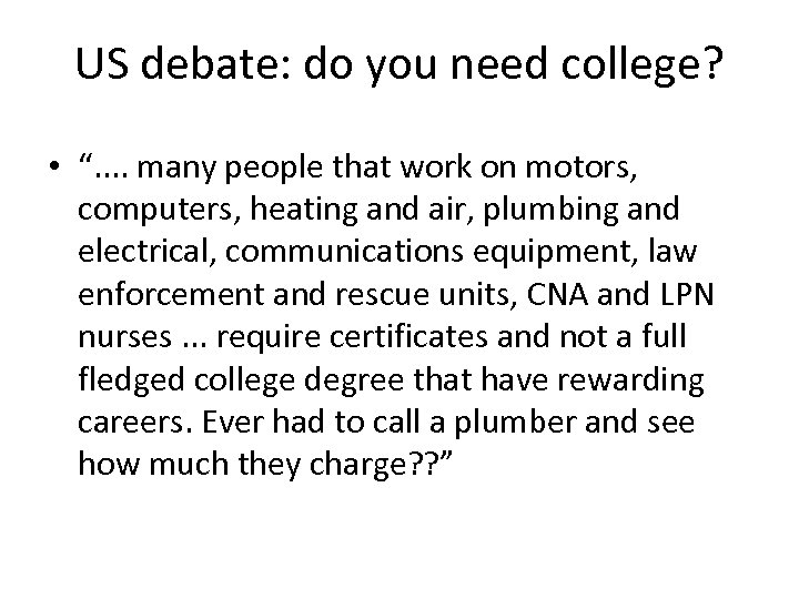 "US debate: do you need college? • "". . many people that work on"