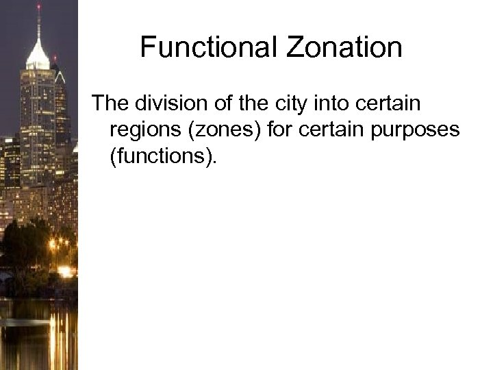 Functional Zonation The division of the city into certain regions (zones) for certain purposes