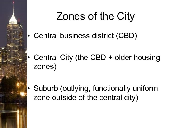 Zones of the City • Central business district (CBD) • Central City (the CBD