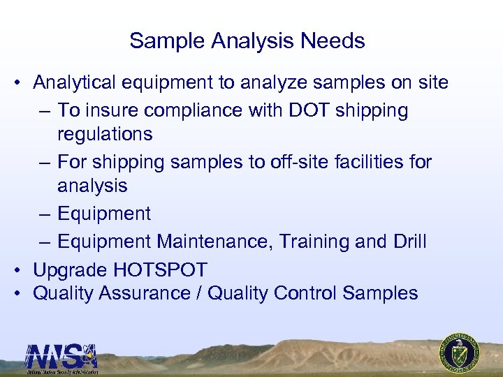 Sample Analysis Needs • Analytical equipment to analyze samples on site – To insure