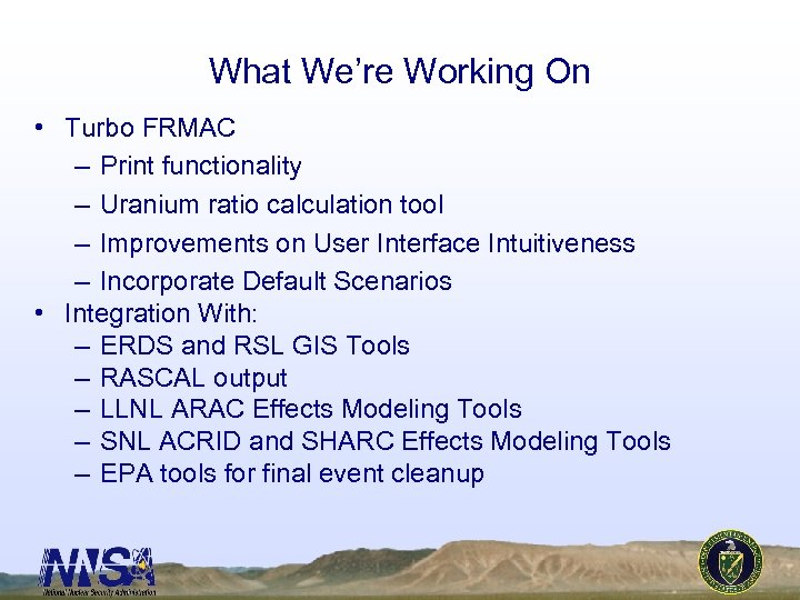 What We're Working On • Turbo FRMAC – Print functionality – Uranium ratio calculation