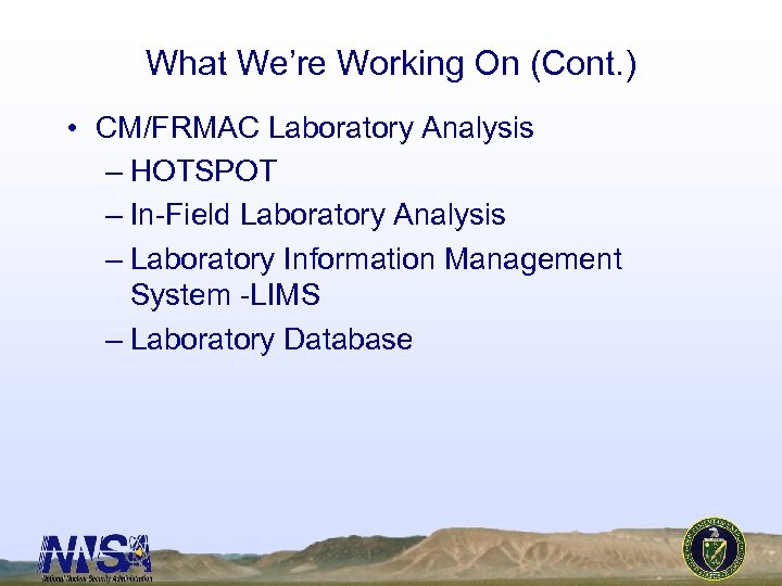What We're Working On (Cont. ) • CM/FRMAC Laboratory Analysis – HOTSPOT – In-Field