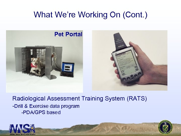 What We're Working On (Cont. ) Pet Portal Radiological Assessment Training System (RATS) -Drill