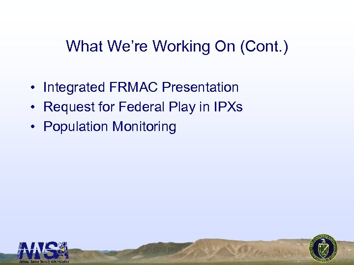 What We're Working On (Cont. ) • Integrated FRMAC Presentation • Request for Federal