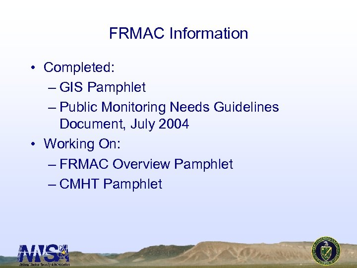 FRMAC Information • Completed: – GIS Pamphlet – Public Monitoring Needs Guidelines Document, July