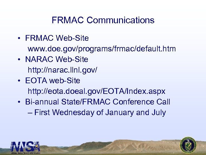 FRMAC Communications • FRMAC Web-Site www. doe. gov/programs/frmac/default. htm • NARAC Web-Site http: //narac.