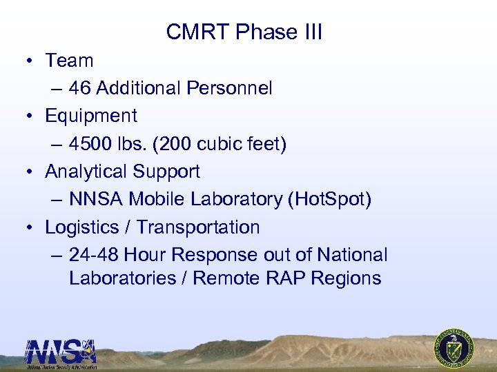 CMRT Phase III • Team – 46 Additional Personnel • Equipment – 4500 lbs.