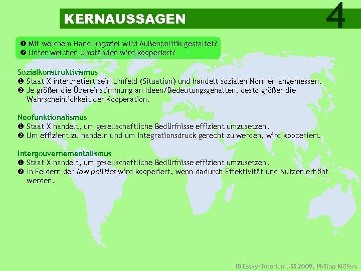4 KERNAUSSAGEN Mit welchem Handlungsziel wird Außenpolitik gestaltet? Unter welchen Umständen wird kooperiert? Sozialkonstruktivismus