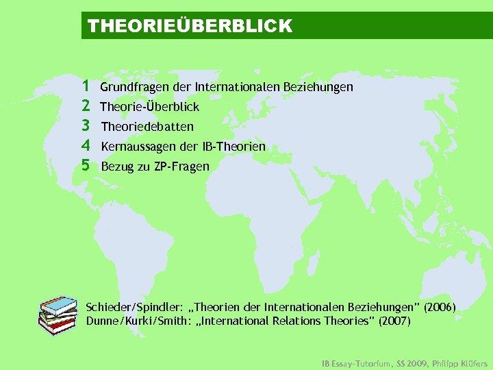 THEORIEÜBERBLICK 1 2 3 4 5 Grundfragen der Internationalen Beziehungen Theorie-Überblick Theoriedebatten Kernaussagen der