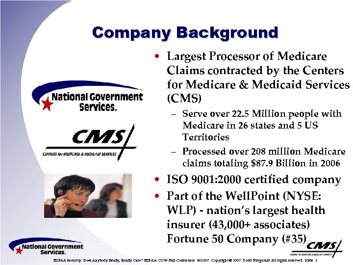 Company Background • Largest Processor of Medicare Claims contracted by the Centers for Medicare