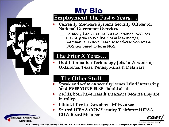 My Bio Employment The Past 6 Years…. • Currently Medicare Systems Security Officer for