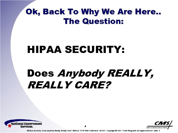 Ok, Back To Why We Are Here. . The Question: HIPAA SECURITY: Does Anybody