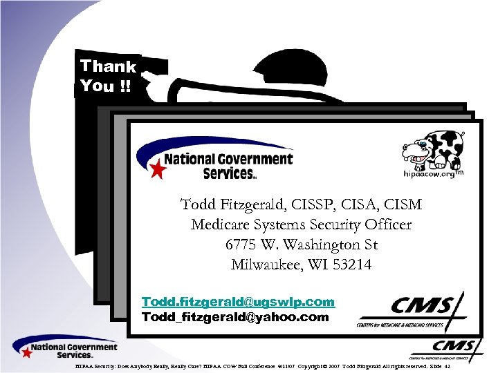 Thank You !! TODD FITZGERALD Todd Fitzgerald, CISSP, CISA, CISM Medicare Systems Security Officer