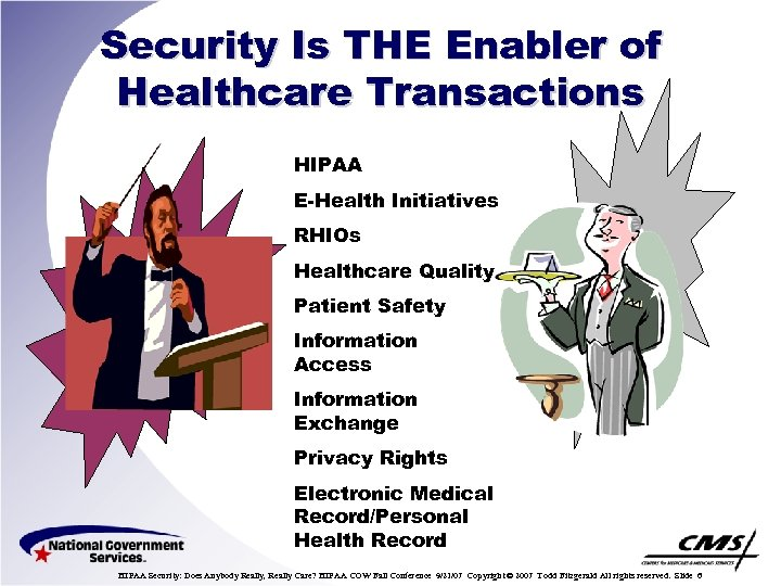 Security Is THE Enabler of Healthcare Transactions HIPAA E-Health Initiatives RHIOs Healthcare Quality Patient