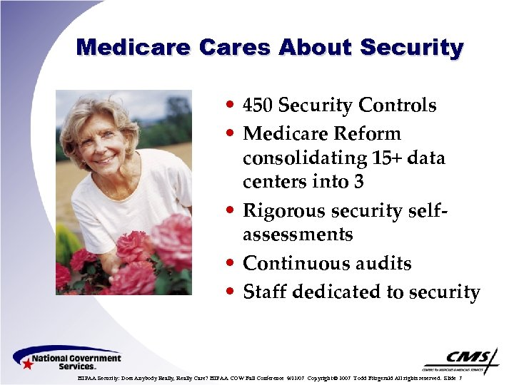 Medicare Cares About Security • 450 Security Controls • Medicare Reform consolidating 15+ data