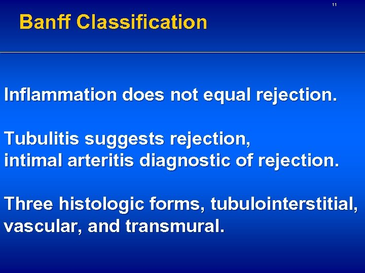 11 Banff Classification Inflammation does not equal rejection. Tubulitis suggests rejection, intimal arteritis diagnostic