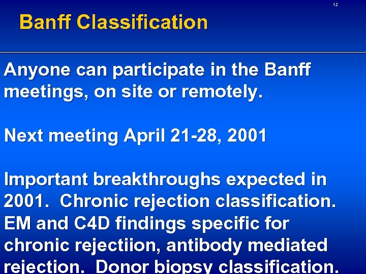 12 Banff Classification Anyone can participate in the Banff meetings, on site or remotely.