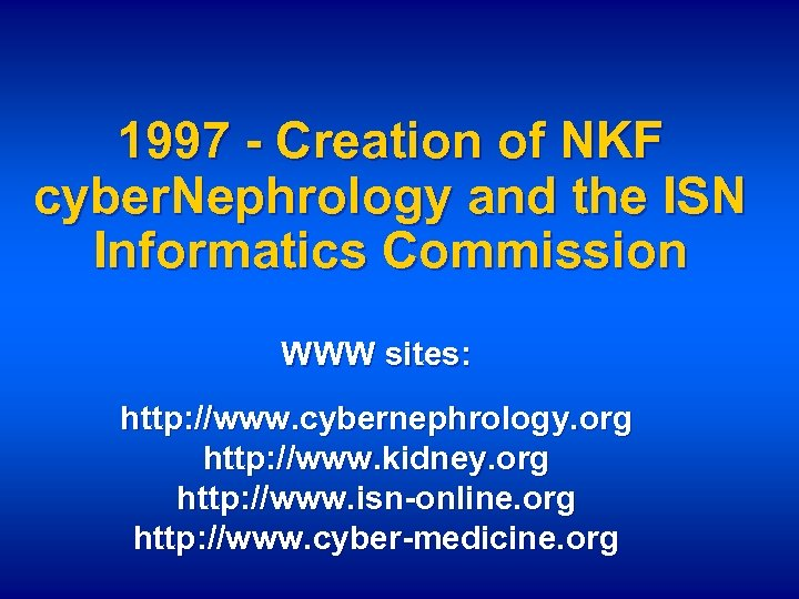 1997 - Creation of NKF cyber. Nephrology and the ISN Informatics Commission WWW sites: