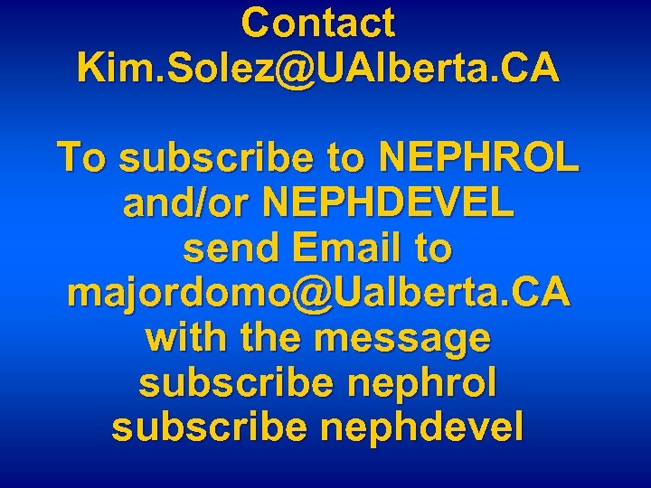 Contact Kim. Solez@UAlberta. CA To subscribe to NEPHROL and/or NEPHDEVEL send Email to majordomo@Ualberta.