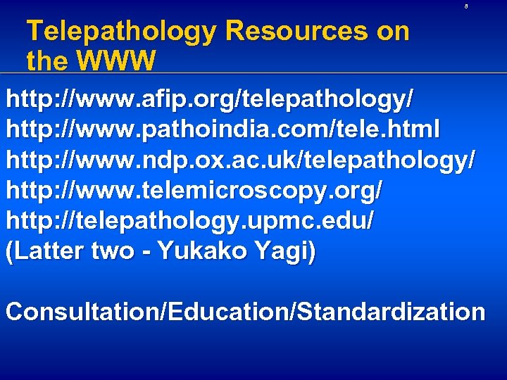 8 Telepathology Resources on the WWW http: //www. afip. org/telepathology/ http: //www. pathoindia. com/tele.