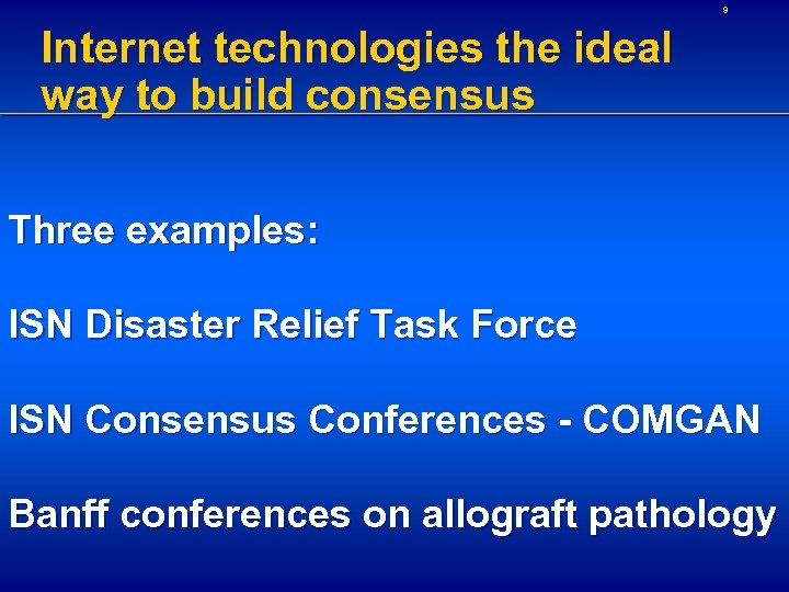 9 Internet technologies the ideal way to build consensus Three examples: ISN Disaster Relief
