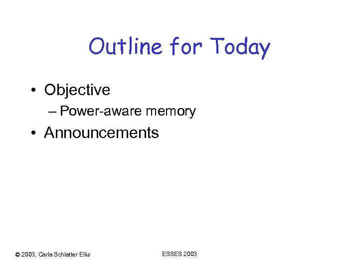 Outline for Today • Objective – Power-aware memory • Announcements © 2003, Carla Schlatter