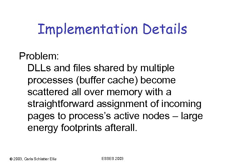 Implementation Details Problem: DLLs and files shared by multiple processes (buffer cache) become scattered