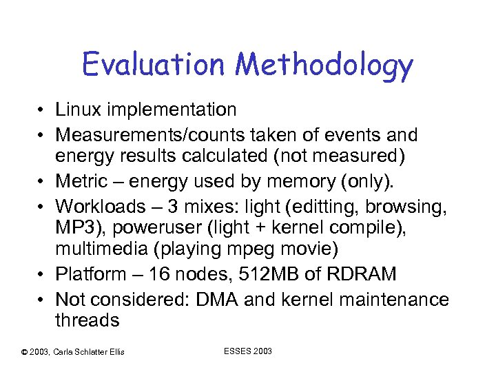 Evaluation Methodology • Linux implementation • Measurements/counts taken of events and energy results calculated