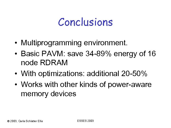 Conclusions • Multiprogramming environment. • Basic PAVM: save 34 -89% energy of 16 node