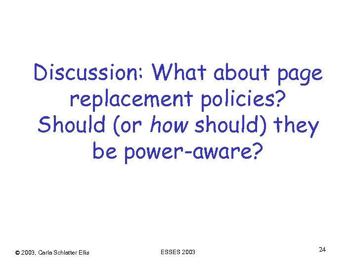 Discussion: What about page replacement policies? Should (or how should) they be power-aware? ©