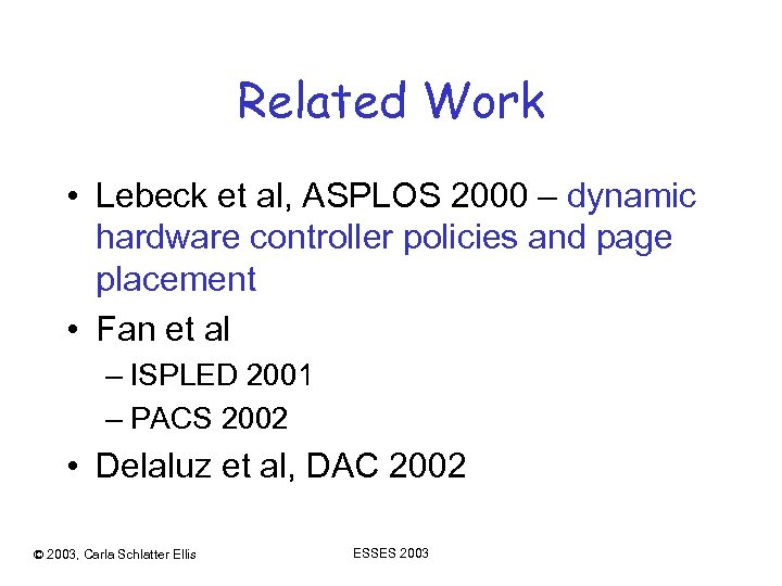 Related Work • Lebeck et al, ASPLOS 2000 – dynamic hardware controller policies and