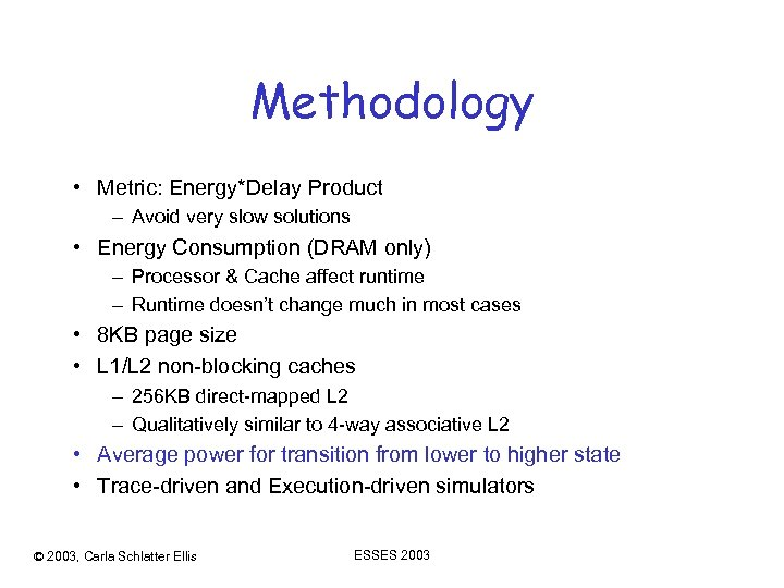 Methodology • Metric: Energy*Delay Product – Avoid very slow solutions • Energy Consumption (DRAM