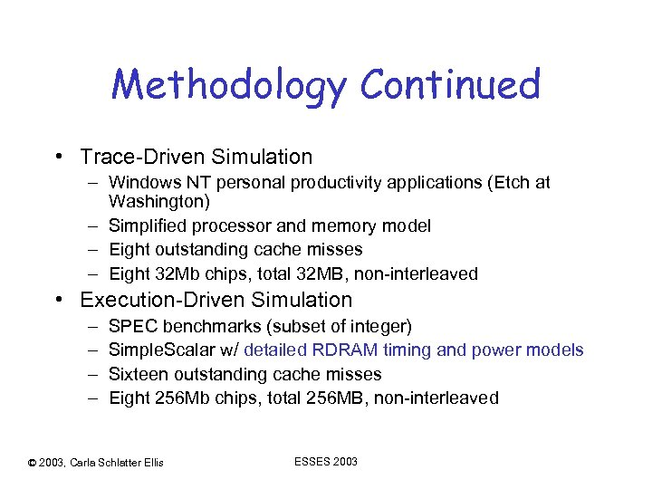 Methodology Continued • Trace-Driven Simulation – Windows NT personal productivity applications (Etch at Washington)