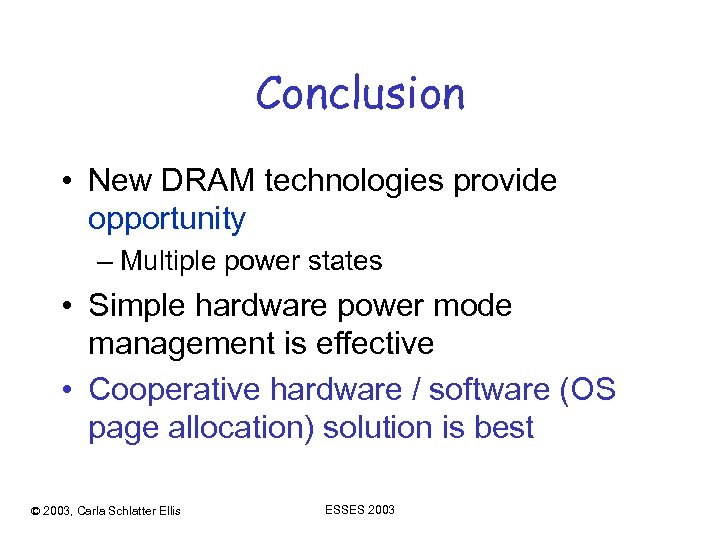 Conclusion • New DRAM technologies provide opportunity – Multiple power states • Simple hardware