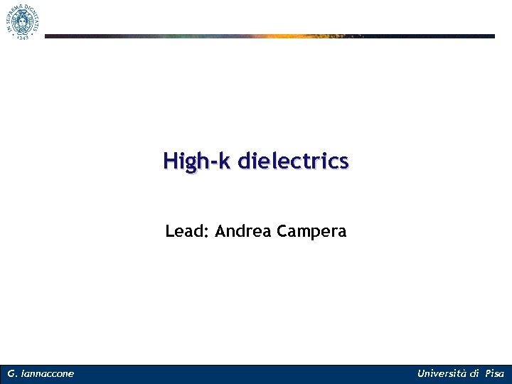 High-k dielectrics Lead: Andrea Campera G. Iannaccone Università di Pisa