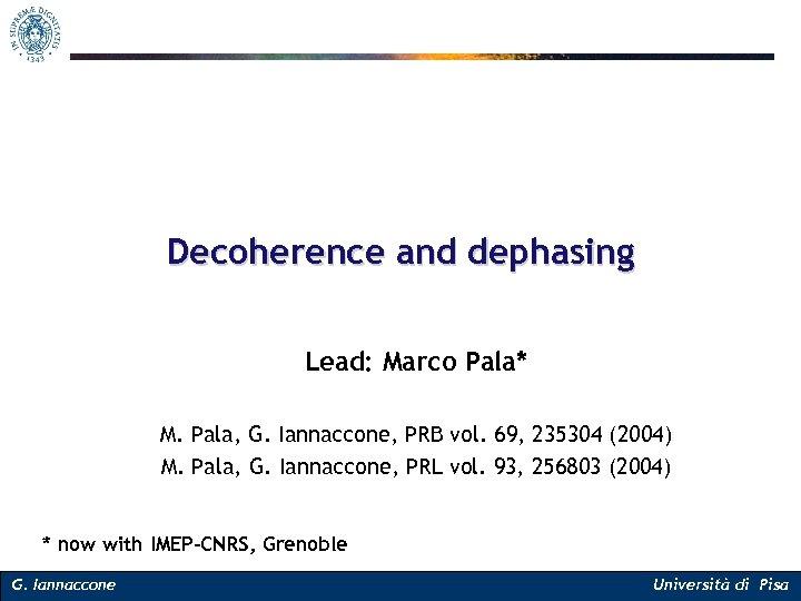 Decoherence and dephasing Lead: Marco Pala* M. Pala, G. Iannaccone, PRB vol. 69, 235304
