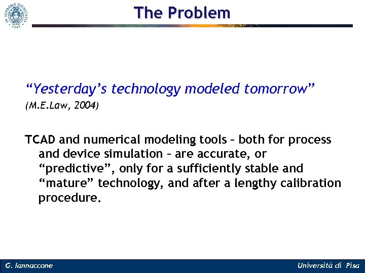 """The Problem """"Yesterday's technology modeled tomorrow"""" (M. E. Law, 2004) TCAD and numerical modeling"""