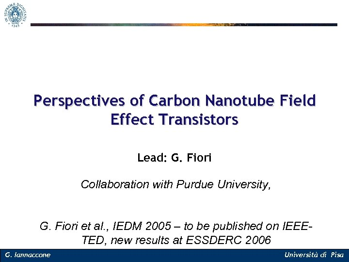 Perspectives of Carbon Nanotube Field Effect Transistors Lead: G. Fiori Collaboration with Purdue University,
