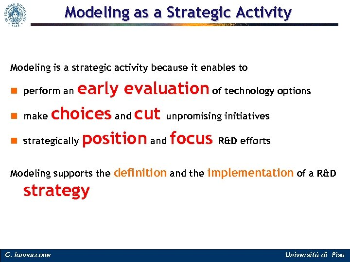 Modeling as a Strategic Activity Modeling is a strategic activity because it enables to