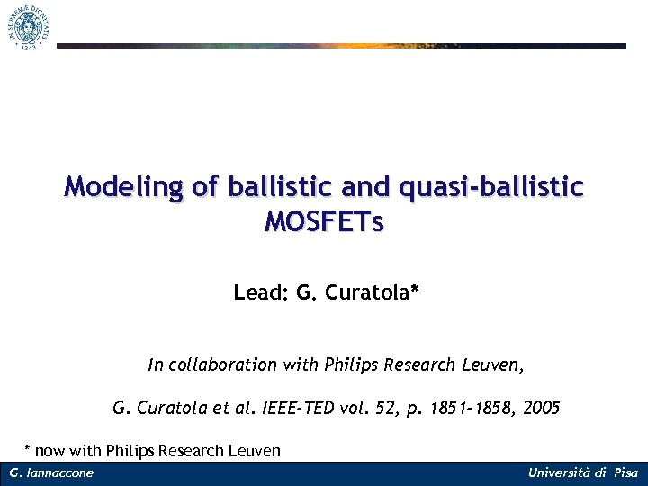 Modeling of ballistic and quasi-ballistic MOSFETs Lead: G. Curatola* In collaboration with Philips Research