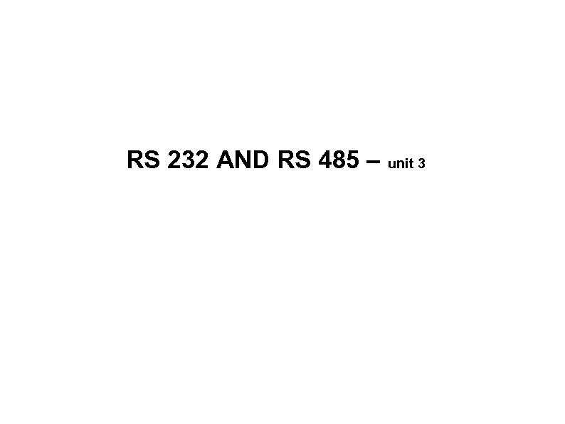 RS 232 AND RS 485 – unit 3