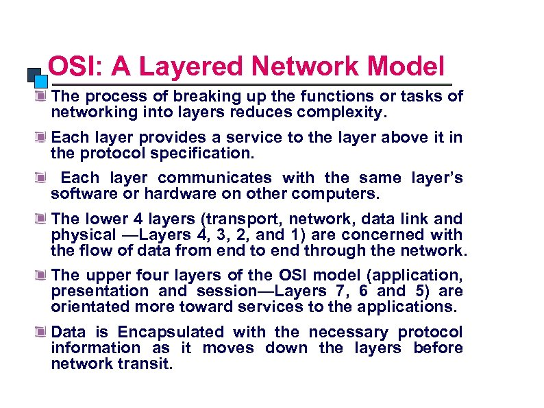 OSI Model OSI: A Layered Network Model The process of breaking up the functions