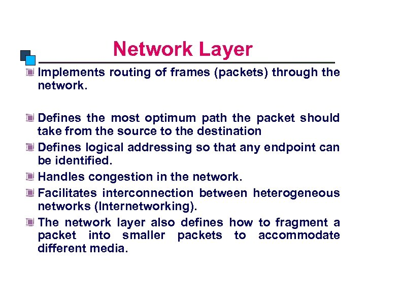 Network Layer Implements routing of frames (packets) through the network. Defines the most optimum