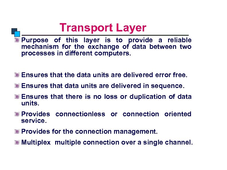 OSI Model Transport Layer Purpose of this layer is to provide a reliable mechanism