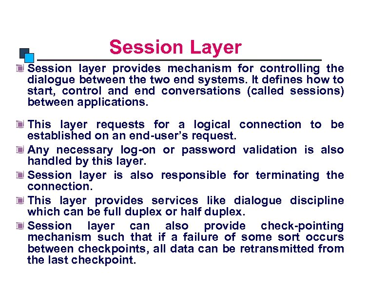 OSI Model Session Layer Session layer provides mechanism for controlling the dialogue between the