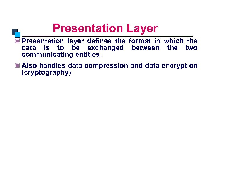 OSI Model Presentation Layer Presentation layer defines the format in which the data is