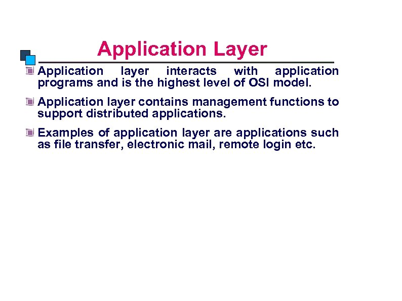 OSI Model Application Layer Application layer interacts with application programs and is the highest