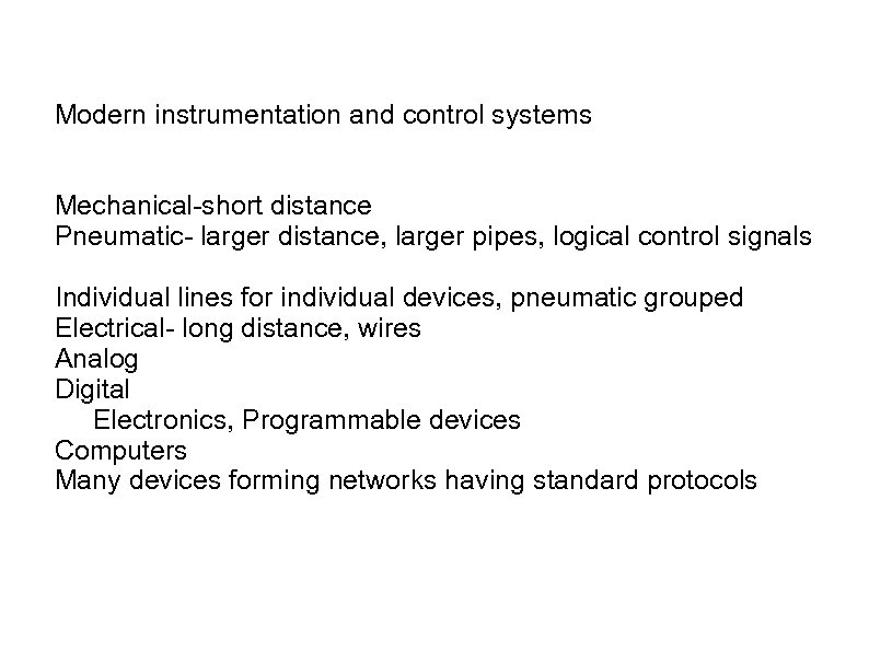Modern instrumentation and control systems Mechanical-short distance Pneumatic- larger distance, larger pipes, logical control