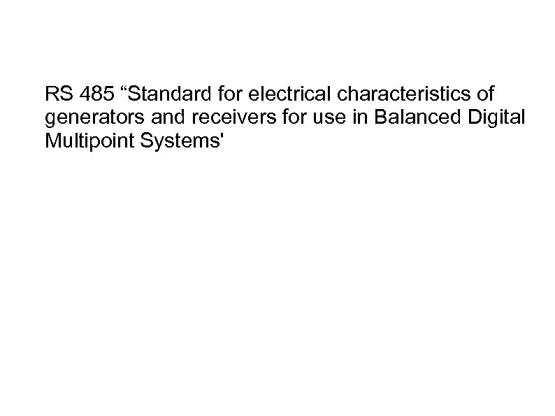 "RS 485 ""Standard for electrical characteristics of generators and receivers for use in Balanced"