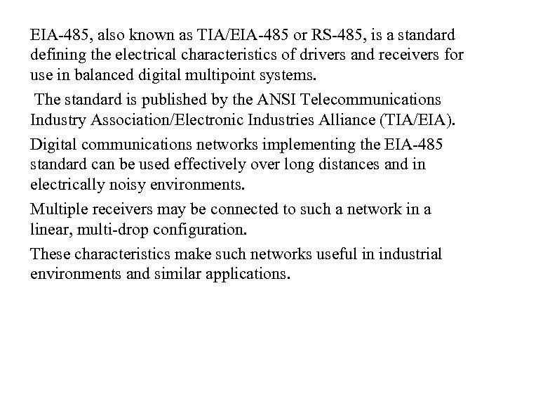 EIA-485, also known as TIA/EIA-485 or RS-485, is a standard defining the electrical characteristics